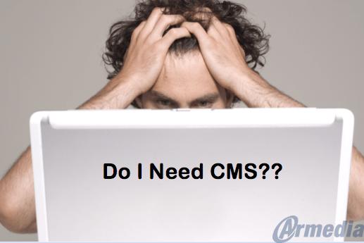 Do I Need CMS?