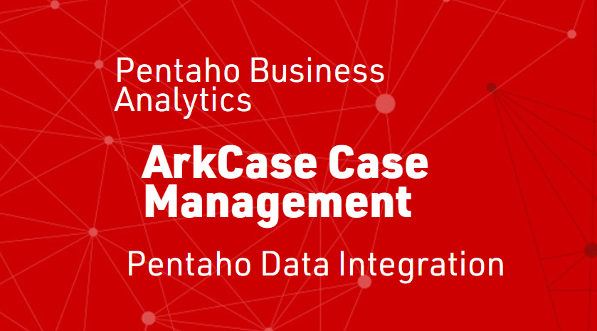 Integrating Pentaho BA and DI with ArkCase Case Management
